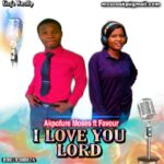 [Free Download] Akpofure Moses ft. Favour - I love you Lord