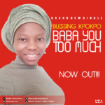 [Free Download] Blessing kpokpo - Baba you too much