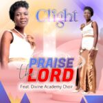 [Free Download] Clight ft. Divine Academy choir - praise the Lord