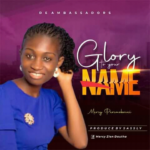 [Free Download] Mercy Peremobowei - Glory to your Name