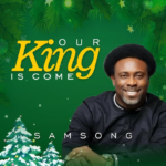 [Free Download] Samsong – Our King Is Come