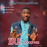 [Gospel music] Rap Holy – Ire (Goodness)